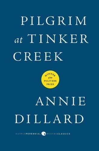 Pilgrim at Tinker Creek by Anne Dillard
