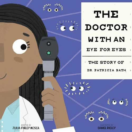 The Doctor with an Eye for Eyes: The Story of Dr. Patricia Bath by Julia Finley Mosca